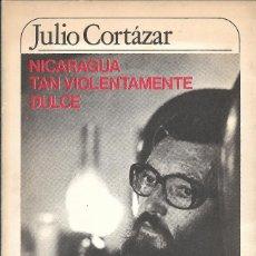 Libros de segunda mano: NICARAGUA TAN VIOLENTAMENTE DULCE, JULIO CORTÁZAR. Lote 234055405