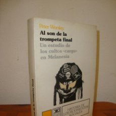 Libros de segunda mano: AL SON DE LA TROMPETA FINAL. UN ESTUDIO DE LOS CULTOS 'CARGO' EN MELANESIA - PETER WORSLEY - RARO. Lote 278798188