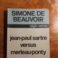 Libros de segunda mano: JEAN PAUL SARTRE VERSUS MERLEAU-PONTY SIMONE DE BEAUVOIR. Lote 234589190