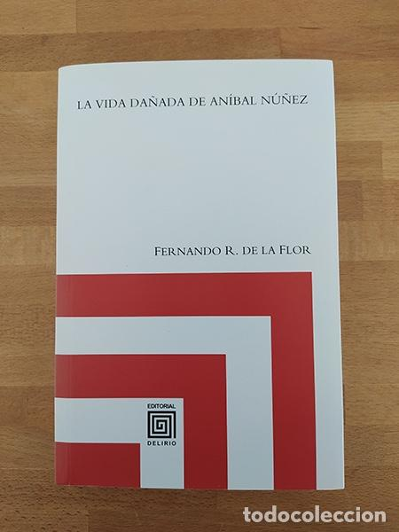 LA VIDA DAÑADA DE ANÍBAL NÚÑEZ — FERNANDO R. DE LA FLOR (Libros de Segunda Mano (posteriores a 1936) - Literatura - Ensayo)