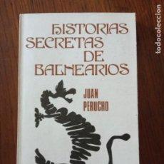 Libros de segunda mano: HISTORIAS SECRETAS DE BALNEARIOS- JUAN PERUCHO.. Lote 235583285