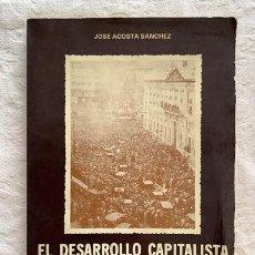 Libros de segunda mano: EL DESARROLLO CAPITALISTA Y LA DEMOCRACIA EN ESPAÑA - JOSÉ ACOSTA SÁNCHEZ. Lote 236664880