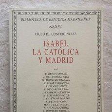 Libros de segunda mano: CICLO DE CONFERENCIAS: ISABEL LA CATÓLICA Y MADRID - E. BENITO RUANO, J. DEL CORRAL RAYA Y OTROS. Lote 236665125