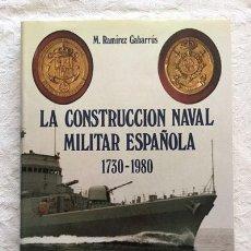 Libros de segunda mano: LA CONSTRUCCIÓN NAVAL MILITAR ESPAÑOLA - M. RAMÍREZ GABARRÚS. Lote 236665330