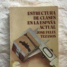 Libros de segunda mano: ESTRUCTURAS DE CLASES EN LA ESPAÑA ACTUAL - JOSÉ LUIS TEZANOS. Lote 236665385