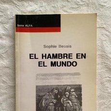 Libros de segunda mano: EL HAMBRE EN EL MUNDO - SOPHIE BESSIS. Lote 236665700