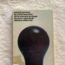 Libros de segunda mano: LA CRISIS MUNDIAL DE LA ENERGÍA - MICHEL GRENON. Lote 236665850