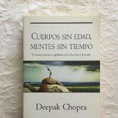 Libros de segunda mano: CUERPOS SIN EDAD, MENTES SIN TIEMPO - DEEPAK CHOPRA. Lote 236665950