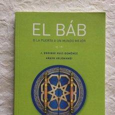 Libros de segunda mano: EL BÁB O LA PUERTA A UN MUNDO MEJOR - J. ENRIQUE RUIZ-DOMÈNEC Y ARASH ARJOMANDI. Lote 236665960