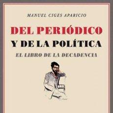 Libros de segunda mano: DEL PERIÓDICO Y DE LA POLÍTICA. EL LIBRO DE LA DECADENCIA. MANUEL CIGES APARICIO.- NUEVO. Lote 236666385