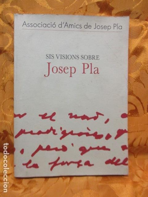 SIS VISIONS SOBRE JOSEP PLA - NARCÍS JORDI ARAGÓ, JOSEP MARTINELL, JAUME REIXACH, ANTONI M. RIGAU, R (Libros de Segunda Mano (posteriores a 1936) - Literatura - Ensayo)