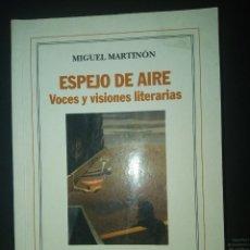 Libros de segunda mano: ESPEJO DE AIRE, VOCES Y VISIONES LITERARIAS. MIGUEL MARTINON.. Lote 237410075