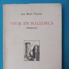 Libros de segunda mano: VIVIR EN MALLORCA - JOSÉ MARÍA TEJERINA. Lote 239875920