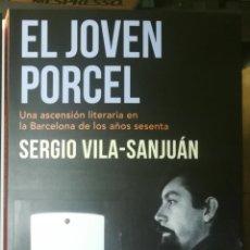 Libros de segunda mano: EL JOVEN PORCEL UNA ASCENSIÓN LITERARIA EN LA BARCELONA DE LOS AÑOS SESENTA SERGIO VILA-SANJUÁN.. Lote 239928800