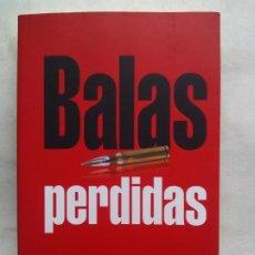 Libros de segunda mano: BALAS PERDIDAS. JOSÉ ANTONIO VERA. PINSAPO. ESPAÑA 2017.. Lote 240058620