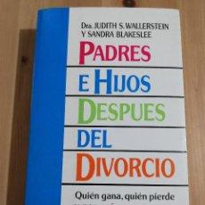 Libros de segunda mano: PADRES E HIJOS DESPUÉS DEL DIVORCIO (DRA. JUDITH S. WALLERSTEIN Y SANDRA BLAKESLEE). Lote 240213405