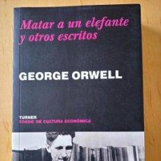 Libros de segunda mano: GEORGE ORWELL MATAR A UN ELEFANTE Y OTROS ESCRITOS. Lote 240867780
