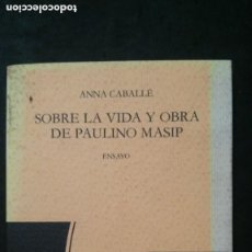 Livros em segunda mão: SOBRE LA VIDA Y OBRA DE PAULINO MASIP-ANNA CABALLÉ-ENSAYO-EDICIONS DEL MALL-1987. Lote 242819725