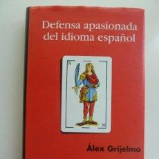 Libros de segunda mano: DEFENSA APASIONADA DEL IDIOMA ESPAÑOL. ÁLEX GRIJELMO. Lote 243571430