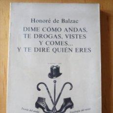 Libros de segunda mano: HONORE DE BALZAC DIME COMO ANDAS TE DROGAS VISTES Y COMES... Y TE DIRE QUIEN ERES. Lote 243659940