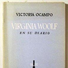 Libros de segunda mano: OCAMPO, VICTORIA - VIRGINIA WOOLF EN SU DIARIO - BUENOS AIRES 1954 - 1ª EDICIÓN - 1ST EDITION. Lote 243822355