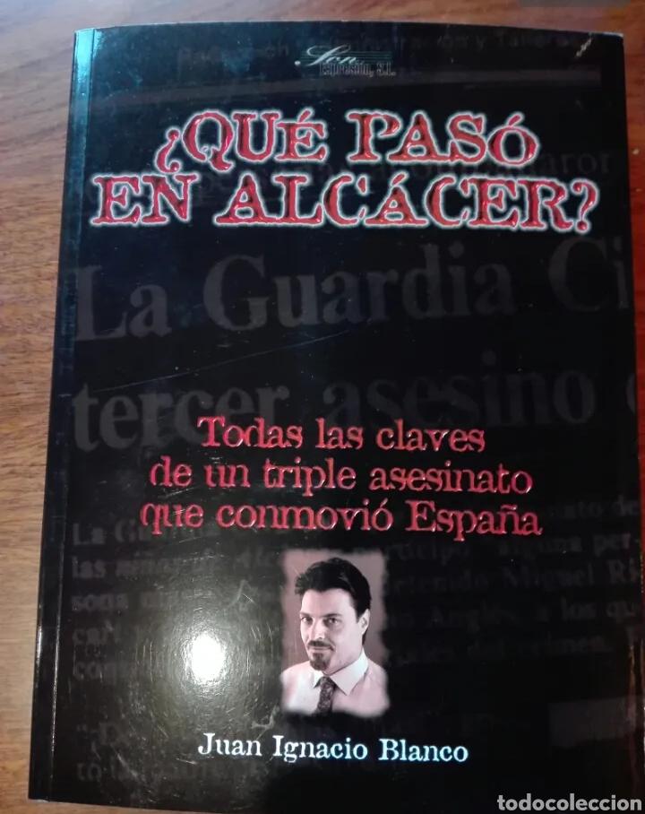 ¿QUE PASÓ EN ALCACER?. AUTOR: JUAN IGNACIO BLANCO. SON EXPRESIÓN. MAYO 1998. PRIMERA EDICIÓN. (Libros de Segunda Mano (posteriores a 1936) - Literatura - Ensayo)
