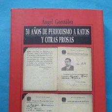 Libros de segunda mano: 50 AÑOS DE PERIODISMO A RATOS Y OTRAS PROSAS. ÁNGEL GONZÁLEZ. ED. NOBEL 1998. 287 PÁGINAS.. Lote 244500000