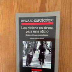 Libros de segunda mano: LOS CINICOS NO SIRVEN PARA ESTE OFICIO - RYSZARD KAPUSCINSKI. Lote 244710655