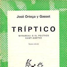 Libros de segunda mano: TRÍPTICO. MIRABEAU O EL POLÍTICO. KANT-GOETHE - ORTEGA Y GASSET, JOSÉ. Lote 245012165