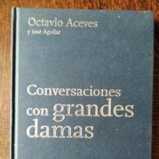 Libros de segunda mano: CONVERSACIONES CON GRANDES DAMAS, OCTAVIO ACEVES Y JOSE AGUILAR, ENTREVISTAS A.... Lote 245196500
