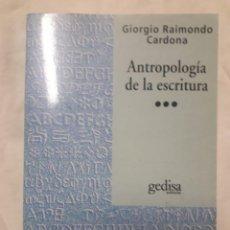 Libros de segunda mano: ANTROPOLOGÍA DE LA ESCRITURA / GIORGIO RAIMONDO CARMONA / EDI. GEDISA / 1ª EDICIÓN 1994. Lote 245436765