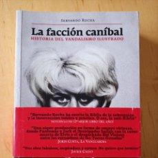 Libros de segunda mano: SERVANDO ROCHA LA FACCION CANIBAL HISTORIA DEL VANDALISMO ILUSTRADO. Lote 245604965