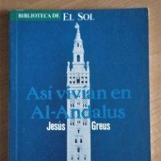 Libros de segunda mano: ASÍ VIVÍAN EN AL-ANDALUS, GREUS, BIBLIOTECA EL SOL, 1991. Lote 245967880