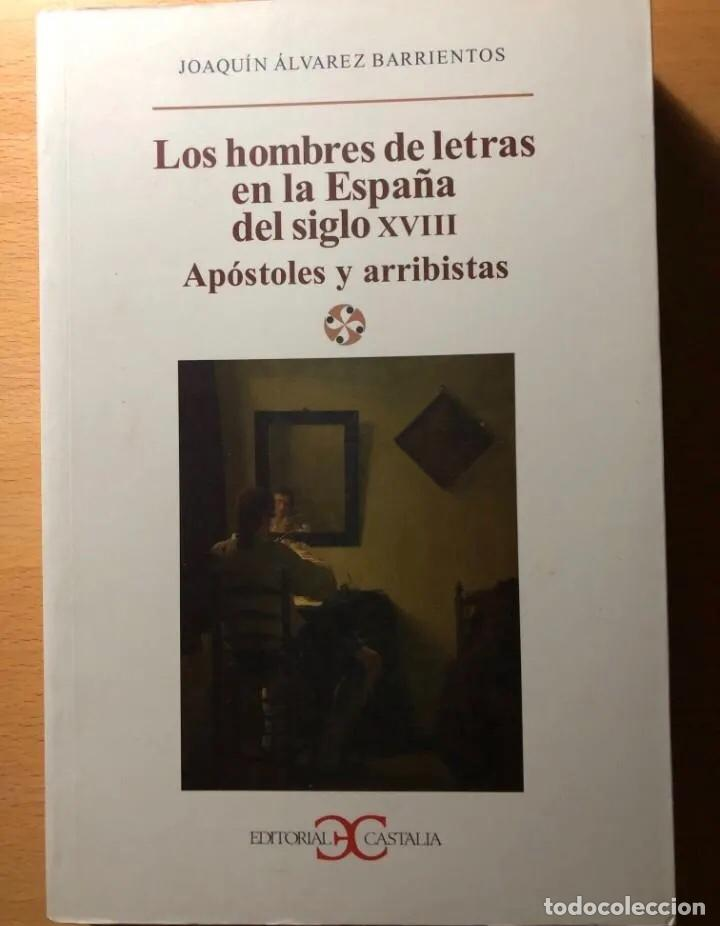 LOS HOMBRES DE LETRAS EN LA ESPAÑA DEL SIGLO XVIII. J.ÁLVAREZ BARRIENTOS. EDITORIAL CASTALIA (Libros de Segunda Mano (posteriores a 1936) - Literatura - Ensayo)
