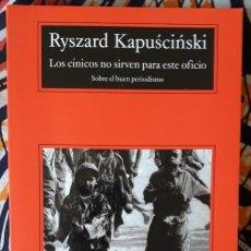 Libri di seconda mano: RYSZARD KAPUSCINSKI . LOS CÍNICOS NO SIRVEN PARA ESTE OFICIO . ANAGRAMA. Lote 248106755