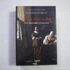 Libros de segunda mano: LA VIDA ESCRITA POR LAS MUJERES IV. POR MI ALMA OS DIGO - LUMEN - 2004 - 1.ª EDICION. Lote 249483440