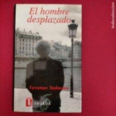 Libros de segunda mano: TZVETAN TODOROV-EL HOMBRE DESPLAZADO.TAURUS, 1998. TAPA DURA. Lote 287854123
