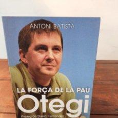 Libros de segunda mano: OTEGI, LA FORÇA DE LA PAU - ANTONI BATISTA - EDICIONS LA CAMPANA, 2015, 1A EDICIÓ, BARCELONA. Lote 277850398