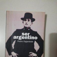Libros de segunda mano: SER ARGENTINO. PEDRO ORGAMBIDE. 1996. Lote 251082805