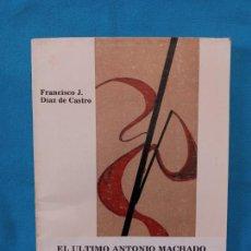 Libros de segunda mano: EL ÚLTIMO ANTONIO MACHADO - JUAN DE MAIRENA..... - FRANCISCO J. DÍAZ DE CASTRO. Lote 251226130