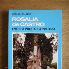 Libros de segunda mano: ROSALÍA DE CASTRO, ENTRE A POESÍA E A POLÍTICA - CARLOS BALIÑAS - 1ª EDICIÓN - MUY BUEN ESTADO. Lote 251622915