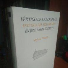 Libros de segunda mano: VÉRTIGO DE LAS CENIZAS: ESTÉTICA DEL FRAGMENTO EN JOSÉ ÁNGEL VALENTE. STEFANO PRADEL. Lote 252093720