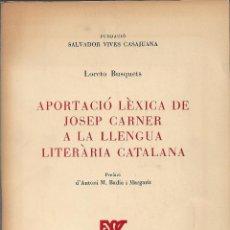 Libros de segunda mano: APORTACIÓ LÈXICA DE JOSEP CARNER A LA LLENGUA LITERÀRIA CATALANA, LORETO BUSQUETS. Lote 252834645