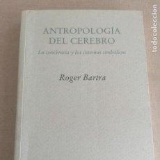 Livres d'occasion: ANTROPOLOGÍA DEL CEREBRO (LA CONCIENCIA Y LOS SISTEMAS SIMBÓLICOS). ROGER BARTRA :PRE-TEXTOS, 2006. Lote 252883415
