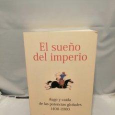 Livres d'occasion: EL SUEÑO DEL IMPERIO: AUGE Y CAÍDA DE LAS POTENCIAS GLOBALES 1400-2000 (PRIMERA EDICIÓN). Lote 252907290