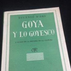 Libros de segunda mano: GOYA Y LO GOYESCO A LA LUZ DE LA HISTORIA DE LA CULTURA, ENCICLOPEDIA HISPÁNICA, EUGENIO D´ORS. 1946. Lote 255337500
