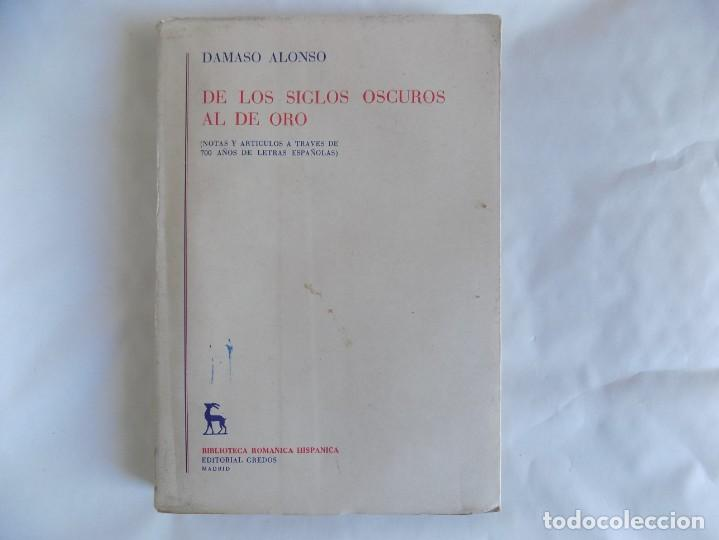 LIBRERIA GHOTICA. DAMASO ALONSO. DE LOS SIGLOS OSCUROS AL DE ORO. EDITORIAL GREDOS 1958.1A EDICIÓN. (Libros de Segunda Mano (posteriores a 1936) - Literatura - Ensayo)