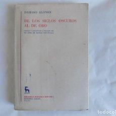 Libros de segunda mano: LIBRERIA GHOTICA. DAMASO ALONSO. DE LOS SIGLOS OSCUROS AL DE ORO. EDITORIAL GREDOS 1958.1A EDICIÓN.. Lote 257725805