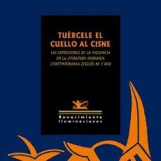 Libros de segunda mano: TUÉRCELE EL CUELLO AL CISNE; EXPRESIONES DE LA VIOLENCIA EN LA LITERATURA HISPÁNICA CONTEMP. -NUEVO. Lote 260744030