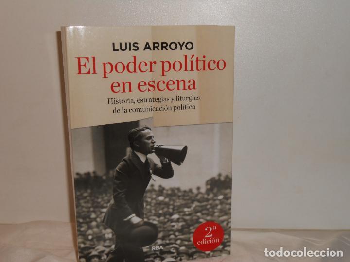EL PODER POLÍTICO EN ESCENA , LUIS ARROYO - RBA (Libros de Segunda Mano (posteriores a 1936) - Literatura - Ensayo)